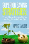 Superior Saving Strategies: Your Complete guide to saving for a better life - Mark Taylor