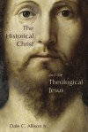The Historical Christ and the Theological Jesus - Dale C. Allison Jr.