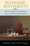 Economic Sentiments: Adam Smith, Condorcet, and the Enlightenment - Emma Rothschild