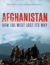 Afghanistan: How the West Lost Its Way - Alex Marshall, Tim Bird