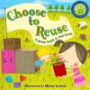 Choose to Reuse (a green touch & feel book) (Growing Up Green) - Elizabeth Bewley, Miriam Latimer