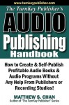 The Turnkey Publisher's Audio Publishing Handbook: How to Create & Self-Publish Profitable Audio Books & Audio Programs Without Any Help from Publishe - Matthew S. Chan