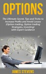 Options: The Ultimate Secret, Tips and Tricks to Increase Profits and Avoid Losses (Option trading, Option trading Strategies, Investing) with Expert Guidance - James Stevens