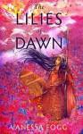 The Lilies of Dawn - Vanessa Fogg