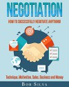 Negotiation: How to Successfully Negotiate Anything! Technique, Motivation, Sales, Business and Money - Bob Silva