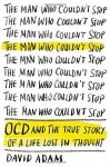 By David Adam The Man Who Couldn't Stop: OCD and the True Story of a Life Lost in Thought [Hardcover] - David Adam