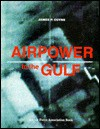 Airpower in the Gulf - James P. Coyne