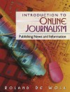 Introduction to Online Journalism: Publishing News and Information - Roland De Wolk
