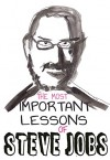 Steve Jobs: 11 The Most Important Life And Business Lessons Of Steve Jobs - Donald Allen