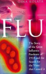 Flu: The Story Of The Great Influenza Pandmic Of 1918 And The Search For The Virus That Caused It - Gina Kolata