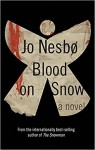 Blood on Snow: A novel - Jo Nesbø, Jo Nesbø