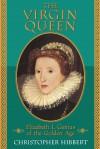 The Virgin Queen: Elizabeth I, Genius Of The Golden Age - Christopher Hibbert