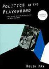 Politics in the Playground: The World of Early Childhood in New Zealand (Revised and Updated Edition) - Helen May