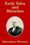 Early Tales and Sketches - Bjørnstjerne Bjørnson