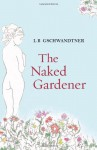 The Naked Gardener - L.B. Gschwandtner