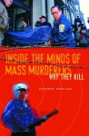 Inside the Minds of Mass Murderers: Why They Kill - Katherine Ramsland