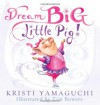 Dream Big, Little Pig! - Kristi Yamaguchi, Tim Bowers
