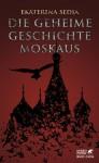 Die geheime Geschichte Moskaus - Ekaterina Sedia, Olaf Schenk