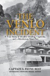 The Venlo Incident: A True Story of Double-Dealing, Captivity, and a Murderous Nazi Plot - S. Payne Best, Nigel Jones