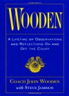 Wooden: A Lifetime of Observations and Reflections On and Off the Court - John Wooden, Steve Jamison