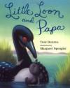 Little Loon and Papa - Toni Buzzeo, Margaret Spengler