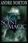 Scent of Magic - Andre Norton