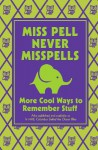 Miss Pell Never Misspells: More Cool Ways to Remember Stuff - Steve Martin, Martin Remphry