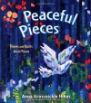 Peaceful Pieces: Poems and Quilts About Peace - Anna Grossnickle Hines