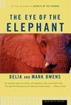 The Eye of the Elephant: An Epic Adventure in the African Wilderness - Mark James Owens, Cordelia Dykes Owens