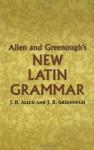 Allen and Greenough's New Latin Grammar (Dover Language Guides) - James B Greenough, J. H. Allen, G. L. Kittredge, A. A. Howard, Benj. L. D'Ooge