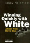 Winning Quickly with White - Iakov Neishtadt