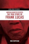 American Gangster Revisited: The True Story of Frank Lucas - Ron Chepesiuk