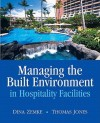 Managing the Built Environment in Hospitality Facilities - Dina Zemke, Thomas Jones