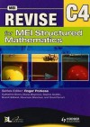 Revise For Mei Structured Mathematics C4 - Tom Button, Diana Boynova, Sophie Goldie, David Holland, Maureen Sheehan, David Smart