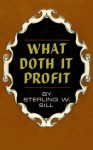 What Doth it Profit - Sterling W. Sill
