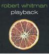 Robert Whitman Playback [With DVD] - Lynne Cooke, Karen Kelly