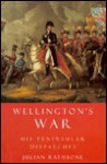 Wellington's War, Or, 'Atty, The Long Nosed Bugger That Licks The French': Peninsular Dispatches - Julian Rathbone