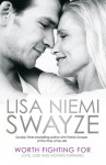 Worth Fighting For: Love, Loss and Moving Forward - Lisa Niemi Swayze