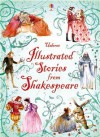 Illustrated Stories from Shakespeare - Rosie Dickins, Anna Claybourne, Lesley Sims, Conrad Mason, Louie Stowell, Christa Unzner-Fischer, Jana Costa, Serena Riglietti
