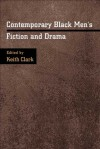 Contemporary Black Men's Fiction and Drama - Keith Clark