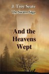 And the Heavens Wept - J. Troy Seate