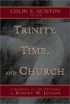 Trinity, Time, and Church: A Response to the Theology of Robert W. Jenson - Colin E. Gunton