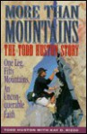 More Than Mountains: The Todd Huston Story: One Leg, Fifty Mountains, an Unconquerable Faith - Todd Huston, Kay D. Rizzo