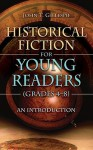 Historical Fiction for Young Readers (Grades 4-8): An Introduction - John Gillespie
