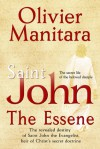 Saint-John, The Essene: The revealed destiny of Saint John the Evangelist, heir of Christ's secret doctrine - Olivier Manitara