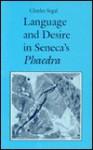 Language and Desire in Seneca's Phaedra - Charles Segal