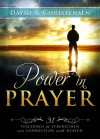 Power in Prayer: 31 Teachings to Strengthen Our Connection with Heaven - David A. Christensen