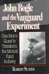 The Vanguard Experiment: John Bogle's Quest to Transform the Mutual Fund Industry - Robert Slater