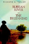 Russian River-The Beginning - Richard N. Taylor