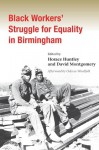Black Workers' Struggle for Equality in Birmingham - Horace Huntley, David Montgomery, Odessa Woolfolk